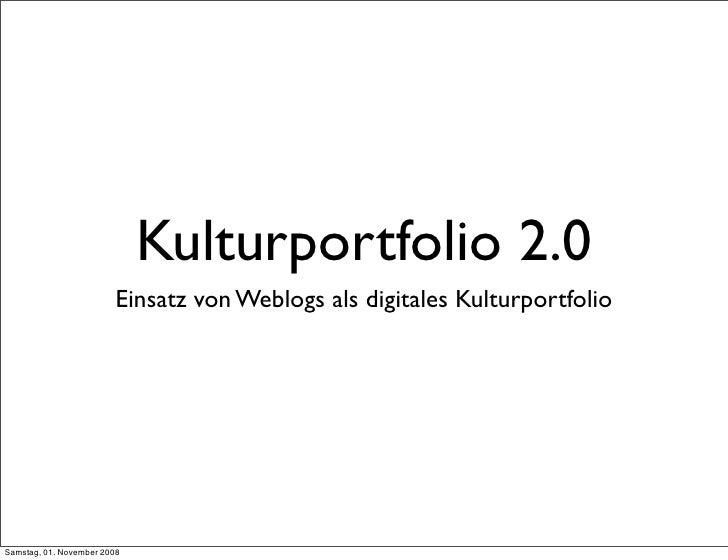 Kulturportfolio 2.0                          Einsatz von Weblogs als digitales Kulturportfolio     Samstag, 01. November 2...