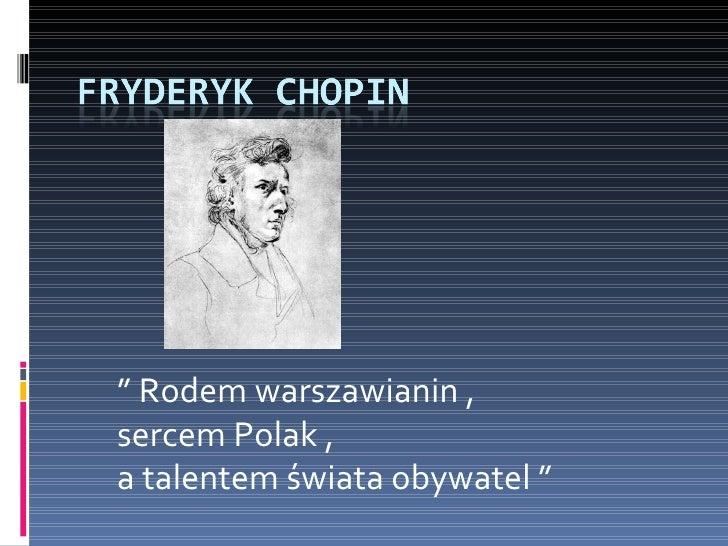 """  Rodem warszawianin ,  sercem Polak ,  a talentem świata obywatel """