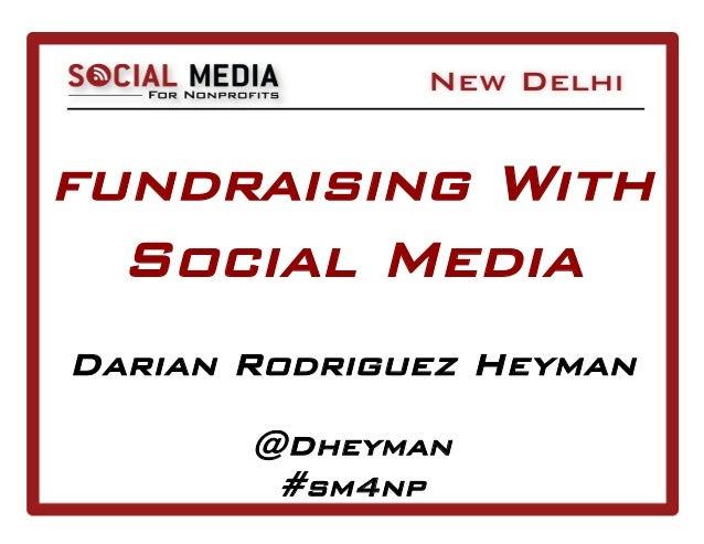 fundraising With  Social MediaDarian Rodriguez Heyman       @Dheyman        #sm4np