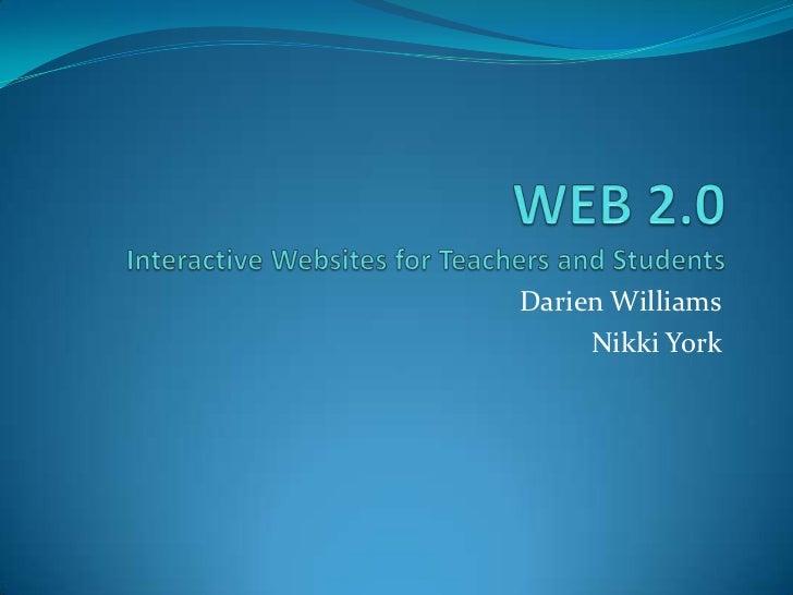 WEB 2.0Interactive Websites for Teachers and Students<br />Darien Williams<br />Nikki York<br />