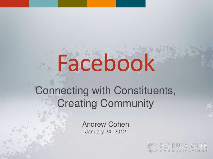FacebookConnecting with Constituents,   Creating Community         Andrew Cohen          January 24, 2012