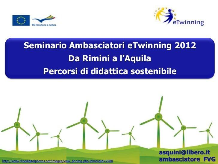 Seminario Ambasciatori eTwinning 2012                                         Da Rimini a l'Aquila                        ...