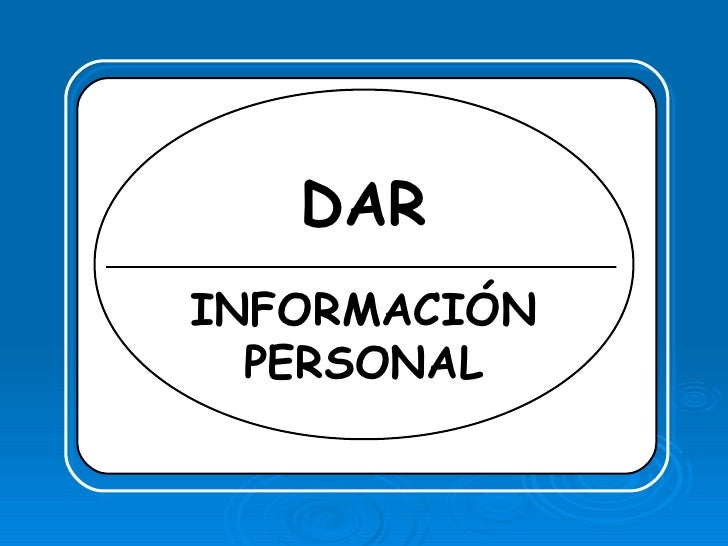 DAR  PREGUNTAR POR: INFORMACIÓN   PERSONAL