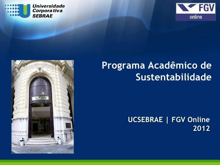 Programa Acadêmico de       Sustentabilidade     UCSEBRAE | FGV Online                     2012