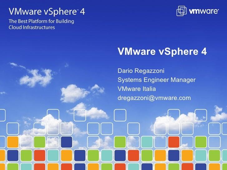 Dario Regazzoni Systems Engineer Manager VMware Italia [email_address] VMware vSphere 4