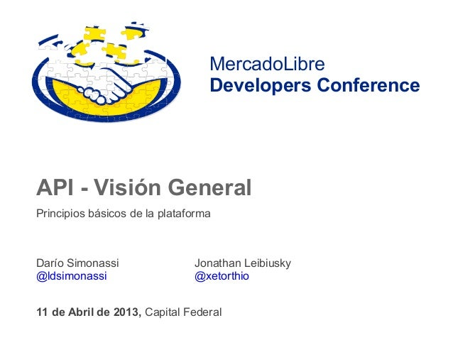 MercadoLibre                                  Developers ConferenceAPI - Visión GeneralPrincipios básicos de la plataforma...
