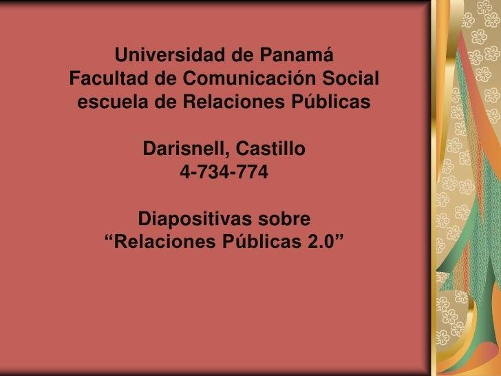 Universidad de PanamáFacultad de Comunicación Socialescuela de Relaciones PúblicasDarisnell, Castillo4-734-774Diapositivas...