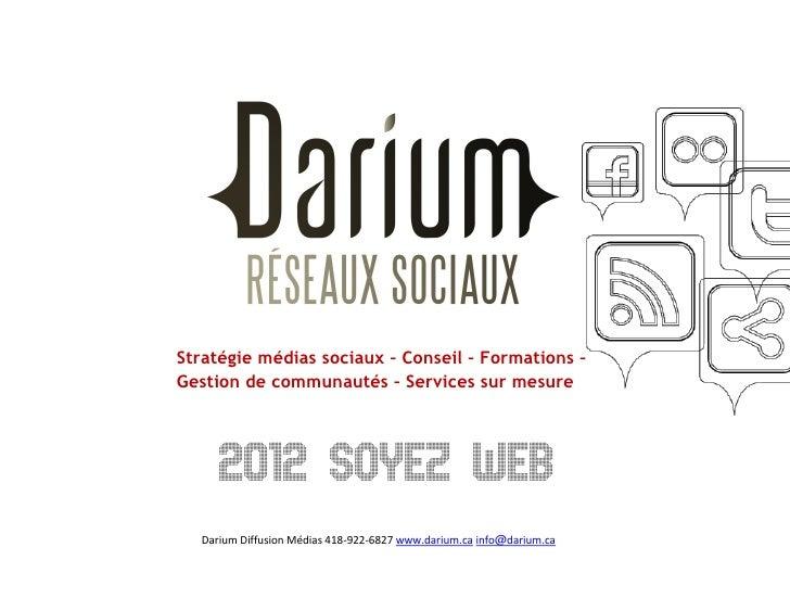 Stratégie médias sociaux – Conseil – Formations –Gestion de communautés – Services sur mesure     2012 SOYEZ WEB  Darium D...