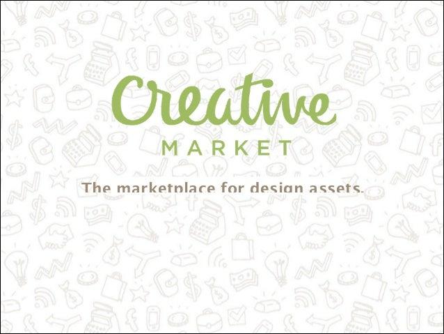 The marketplace for design assets.  Confidential  CreativeMarket.com