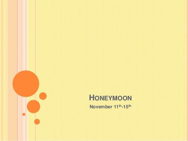 HONEYMOON November 11th-15th