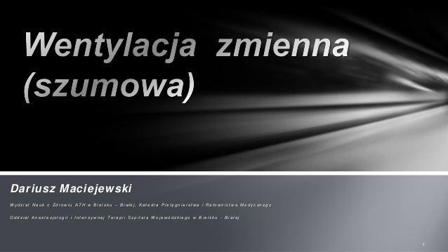 Dariusz Maciejewski W y d zi a ł N a u k o Z d r o w i u A T H w B i e l s k u – B i a ł e j , K a t e d r a P i e l ę g n...