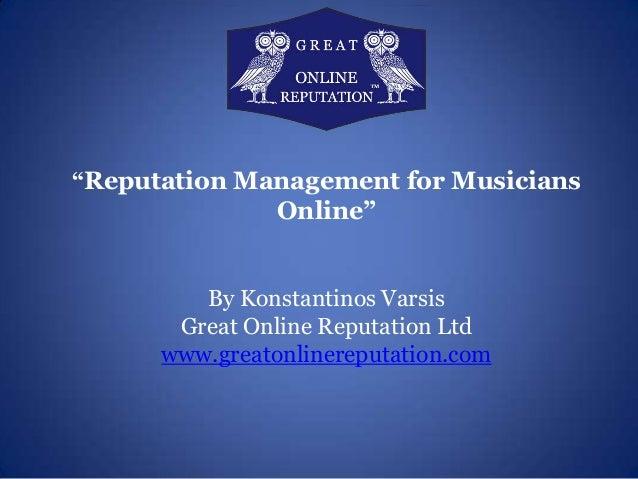 """Reputation Management for Musicians  Online"" By Konstantinos Varsis Great Online Reputation Ltd www.greatonlinereputation..."