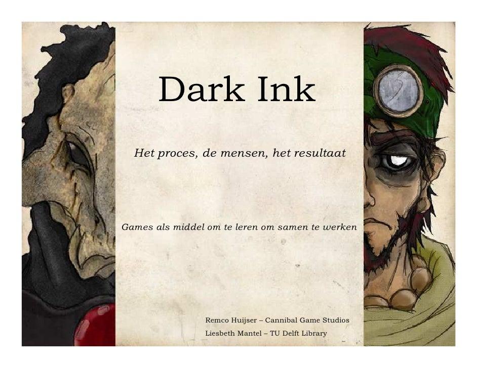 Dark Ink   Het proces, de mensen, het resultaat     Games als middel om te leren om samen te werken                     Re...