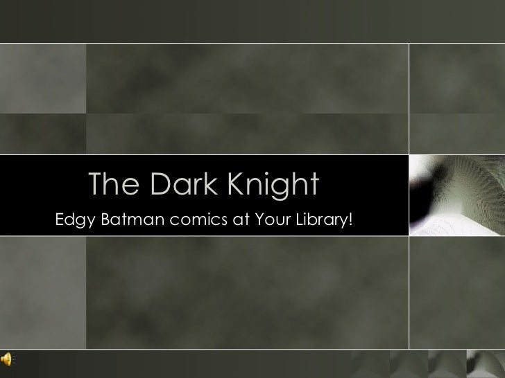 The Dark Knight Edgy Batman comics at Your Library!