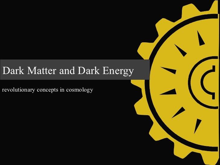 Dark Matter and Dark Energy revolutionary concepts in cosmology