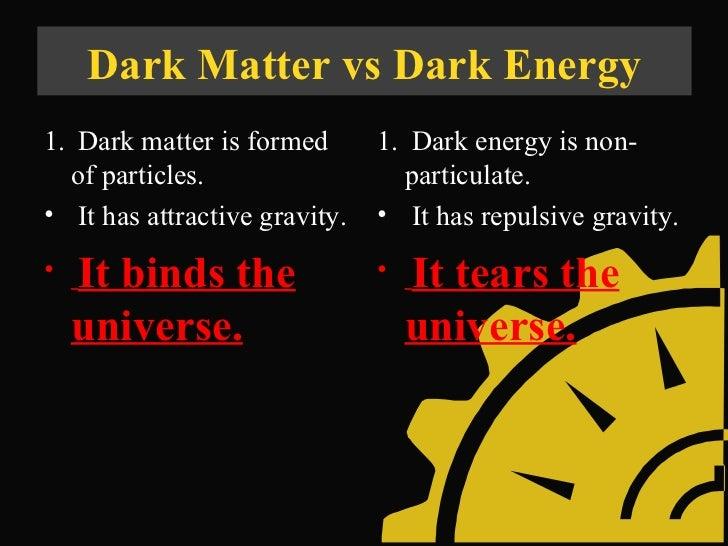 dark matter vs dark energy essay Dark matter cannot be  interesting facts on dark matter  268% dark matter and 683% dark energy thus, dark matter is.