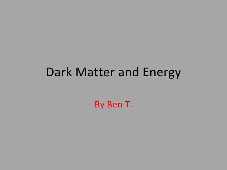Dark Matter And Energy