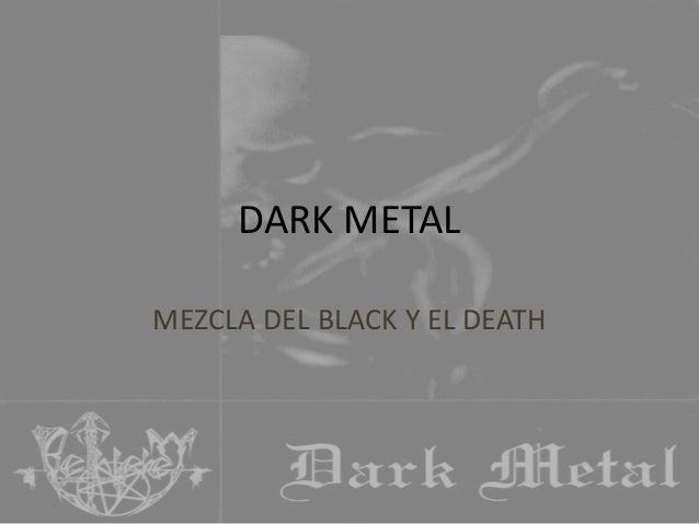DARK METAL MEZCLA DEL BLACK Y EL DEATH