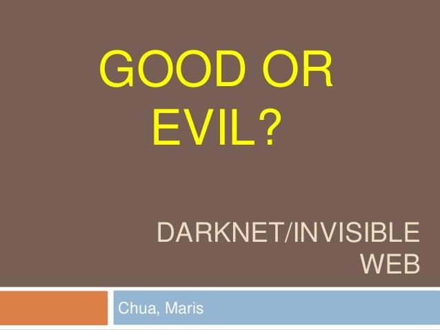 GOOD OR EVIL? DARKNET/INVISIBLE WEB Chua, Maris