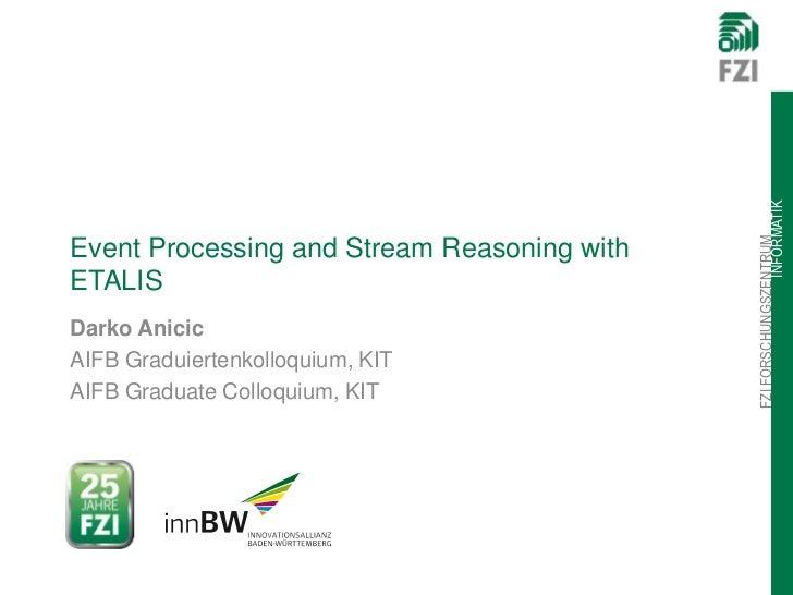 INFORMATIK                                             FZI FORSCHUNGSZENTRUMEvent Processing and Stream Reasoning withETAL...
