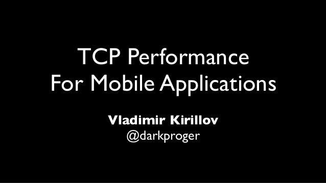 TCP PerformanceFor Mobile Applications     Vladimir Kirillov        @darkproger