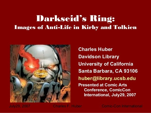 July29, 2007 Charles F. Huber Comic-Con International Darkseid's Ring: Images of Anti-Life in Kirby and Tolkien Charles Hu...