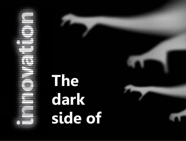The Dark Side of Innovation