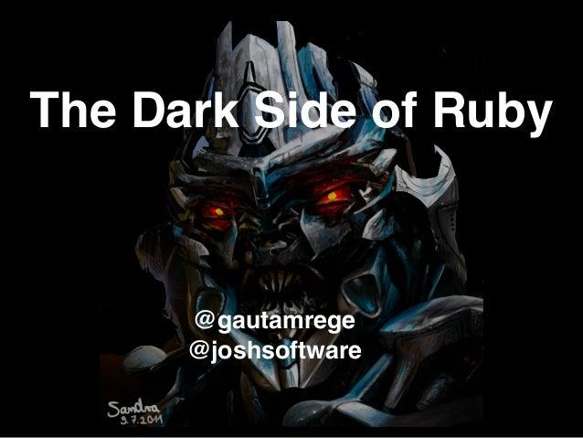 The Dark Side of Ruby @gautamrege! @joshsoftware