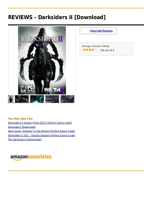 REVIEWS - Darksiders II [Download]ViewUserReviewsAverage Customer Rating3.8 out of 5You May Also LikeDarksiders II Season ...