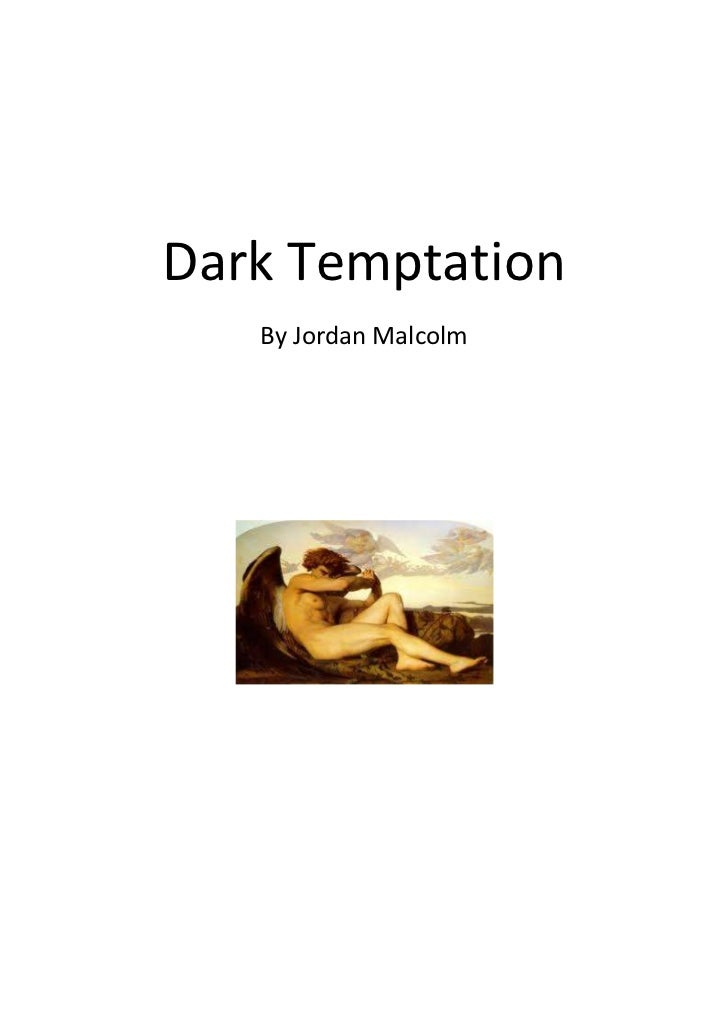"""Dark Temptation<br />1533525209486500By Jordan Malcolm<br />Chapter 1<br />Brutal Finding<br />""""We are almost there!"""" excl..."""