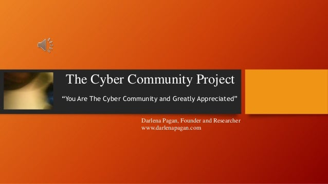 """The Cyber Community Project """"You Are The Cyber Community and Greatly Appreciated"""" Darlena Pagan, Founder and Researcher ww..."""