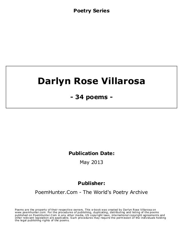 Poetry SeriesDarlyn Rose Villarosa- 34 poems -Publication Date:May 2013Publisher:PoemHunter.Com - The Worlds Poetry Archiv...