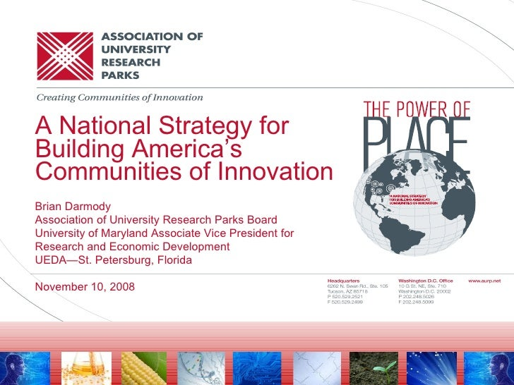 A National Strategy for Building America's Communities of Innovation Brian Darmody Association of University Research Park...