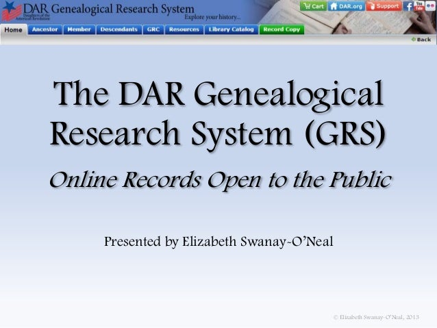 The DAR Genealogical Research System (GRS) Online Records Open to the Public Presented by Elizabeth Swanay-O'Neal  © Eliza...