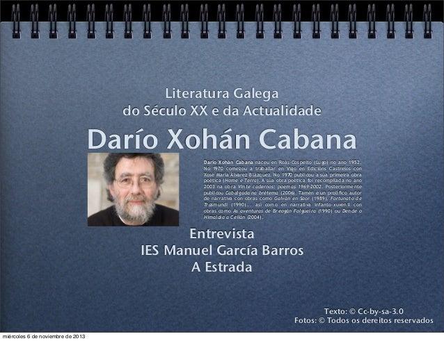 Literatura Galega do Século XX e da Actualidade  Darío Xohán Cabana Darío Xohán Cabana naceu en Roás-Cospeito (Lugo) no an...