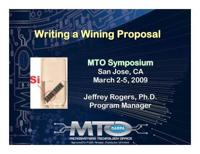 Approved For Public Release, Distribution Unlimited Writing a Wining ProposalWriting a Wining Proposal MTO Symposium San J...