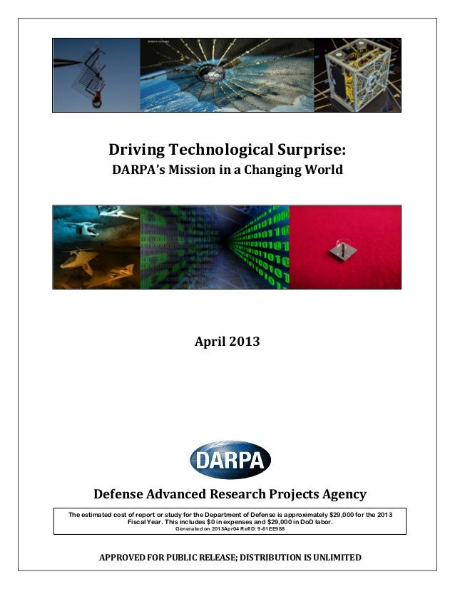 Driving Technological Surprise: DARPA's Mission in a Changing World April 2013 Defense Advanced Research Projects Agency T...