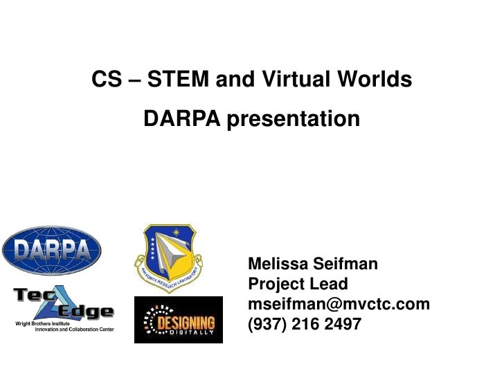 CS – STEM and Virtual Worlds<br />DARPA presentation<br />Melissa Seifman<br />Project Lead<br />mseifman@mvctc.com<br />(...