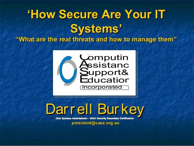 """''How Secure Are Your ITHow Secure Are Your IT Systems'Systems' """"""""What are the real threats and how to manage them""""What ar..."""
