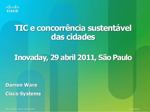 Cisco Confidential 1© 2011 Cisco and/or its affiliates. All rights reserved.TIC e concorrência sustentáveldas cidadesInova...