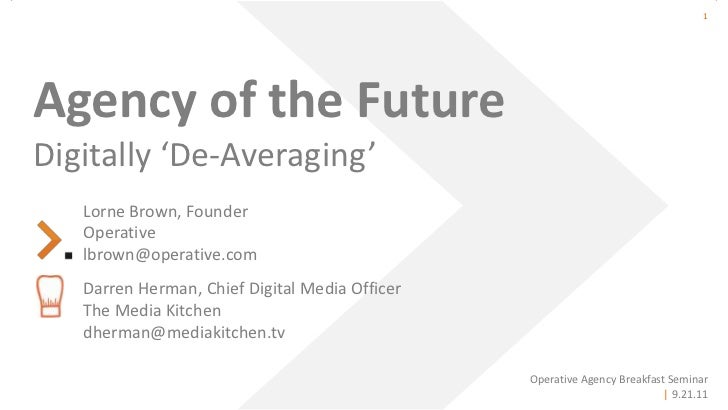 1    Agency of the Future    Digitally 'De-Averaging'                   Lorne Brown, Founder                   Operative  ...