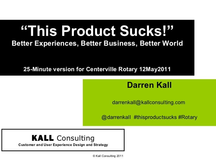 """"""" This Product Sucks!"""" Better Experiences, Better Business, Better World 25-Minute version for Centerville Rotary 12May201..."""