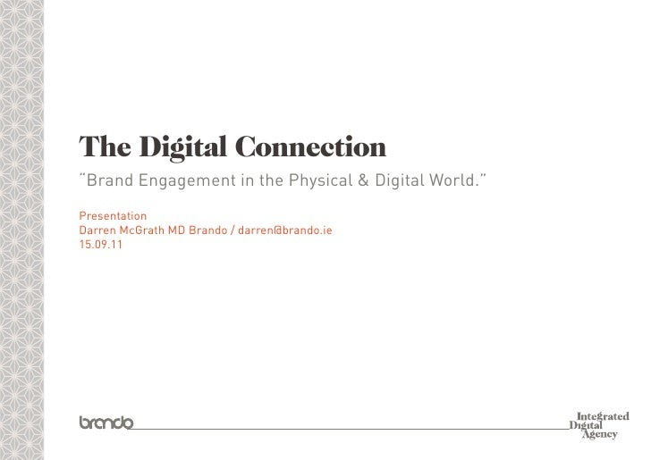 "The Digital Connection""Brand Engagement in the Physical & Digital World.""PresentationDarren McGrath MD Brando / darren@bra..."