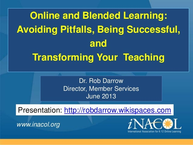 www.inacol.orgDr. Rob DarrowDirector, Member ServicesJune 2013Online and Blended Learning:Avoiding Pitfalls, Being Success...