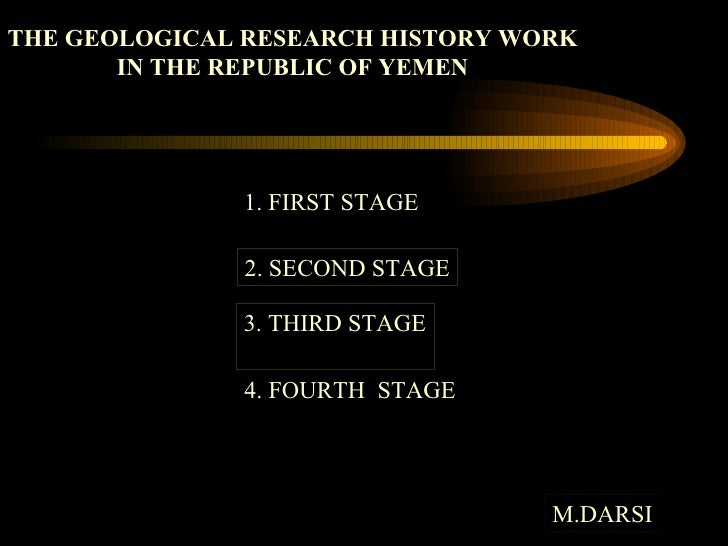 THE GEOLOGICAL RESEARCH HISTORY WORK IN THE REPUBLIC OF YEMEN  1. FIRST STAGE 2. SECOND STAGE 3. THIRD STAGE M.DARSI 4. FO...