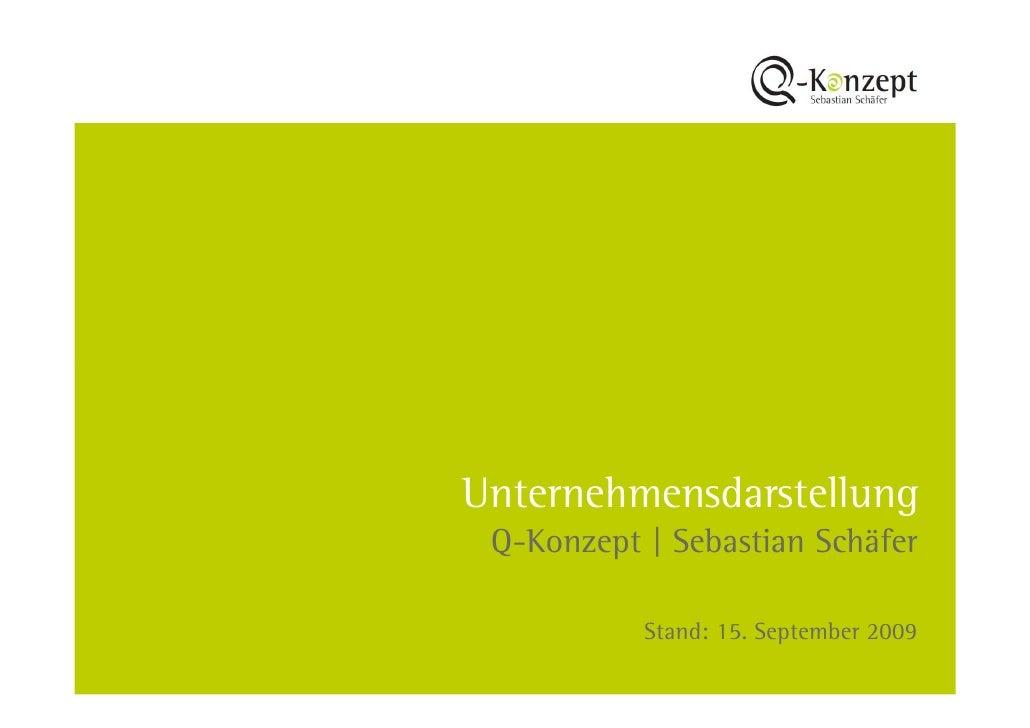 Unternehmensdarstellung  Q-Konzept   Sebastian Schäfer             Stand: 15. September 2009