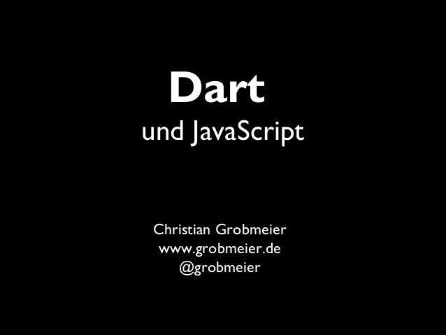 Dartund JavaScript Christian Grobmeier www.grobmeier.de    @grobmeier
