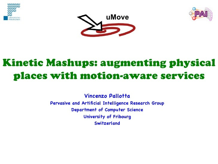 uMoveKinetic Mashups: augmenting physical places with motion-aware services                       Vincenzo Pallotta       ...