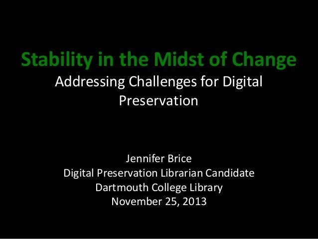 Stability in the Midst of Change Addressing Challenges for Digital Preservation  Jennifer Brice Digital Preservation Libra...