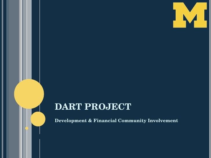 DART PROJECT <ul><li>Development & Financial Community Involvement </li></ul>